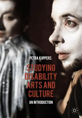 Studying Disability Arts and Culture By Kuppers, Petra
